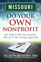 Missouri Do Your Own Nonprofit: The Only GPS You Need for 501c3 Tax Exempt Approval