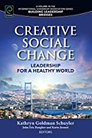 Creative Social Change: Leadership for a Healthy World (Building Leadership Bridges)