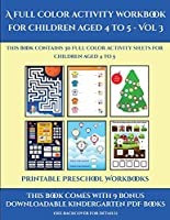 Printable Preschool Workbooks (A full color activity workbook for children aged 4 to 5 - Vol 3): This book contains 30 full color activity sheets for children aged 4 to 5