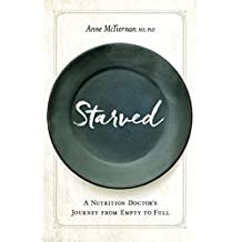 Starved: A Nutrition Doctor's Journey from Empty to Full