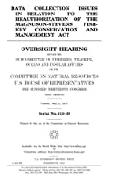 Data Collection Issues in Relation to the Reauthorization of the Magnuson-stevens Fishery Conservation and Management Act: Oversight Hearing Before the Subcommittee on Fisheries, Wildlife, Oceans, and Insular Affairs of the Committee on Natural Resources