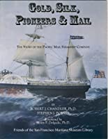 Gold, Silk, Pioneers and Mail: The Story of the Pacific Mail Steamship Company (Pacific Maritime History)