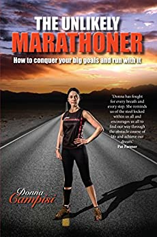 The Unlikely Marathoner: How to conquer your big goals and run with it! by [Campisi, Donna, Campisi, Donna]