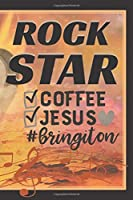 "Rock Star Coffee Jesus Bring It On: Music Journal Notebook From Kids to Dad, Mom, Him Girlfriend Positive Christian Faith Gift/ Music and Tea Lover Sheet Customized Interior/Guitar Country Artist Hip Hop Band Xmas Stocking Tokens 6""x 9"" 120 Ruled Pages"