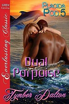Dual Porpoise [Placida Pod 5] (Siren Publishing Everlasting Classic) by [Dalton, Tymber]