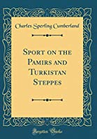 Sport on the Pamirs and Turkistan Steppes (Classic Reprint)