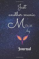 Just Another Manic Mom Day Journal Notebook: Blank Lined Ruled For Writing 6x9 120 Pages