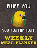 Weekly Meal Planner: 8.5x11 Inches Menu Food Planner - 52 Week Meal Prep Book - Weekly Food Planner & Grocery Shopping List Notebook For Jenday Conure Parrot Bird Owners and Lovers