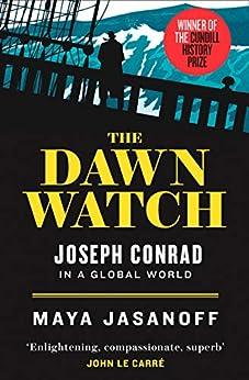 The Dawn Watch: Joseph Conrad in a Global World by [Jasanoff, Maya]