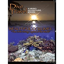 Dive Travel - Beautiful Cozumel, The Drift Diving Capital of the World