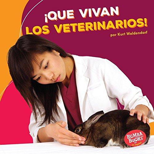 ¡Que vivan los veterinarios! (Hooray for Veterinarians!) (Bumba Books ™ en español — ¡Que vivan los ayudantes comunitarios! (Hooray for Community Helpers!))