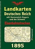 DEUTSCHES REICH 1895 Eisenbahnstreckenlexikon [Eisenbahnstreckenatlas]: Mit Oesterreich-Ungarn und der Schweiz