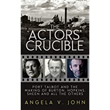 The Actor's Crucible: Port Talbot and the Making of Burton, Hopkins, Sheen and All the Others
