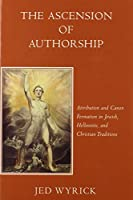 The Ascension of Authorship: Attribution and Canon Formation in Jewish, Hellenistic and Christian Traditions (Harvard Studies in Comparative Literature)