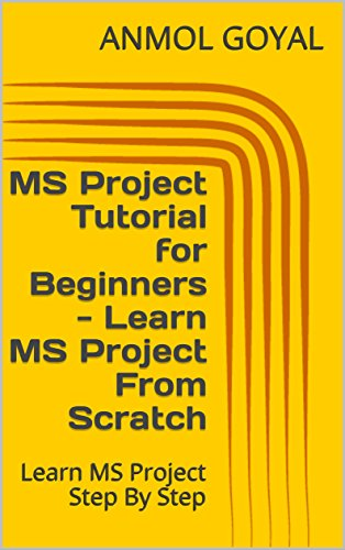 MS Project Tutorial for Beginners - Learn MS Project From Scratch: Learn MS Project Step By Step (English Edition)