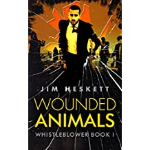 Wounded Animals (Whistleblower Trilogy Book 1)