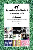 German Australian Shepherd 20 Milestone Selfie Challenges German Australian Shepherd Milestones for Selfies, Training, Socialization Volume 1