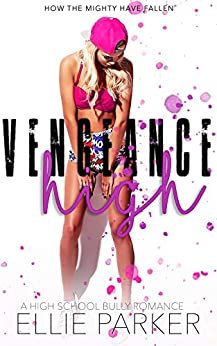 Vengeance High: A High School Bully Romance (How the Mighty Have Fallen) by [Parker, Ellie]