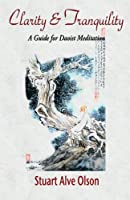 Clarity & Tranquility: A Guide for Daoist Meditation