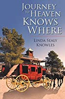Journey to Heaven Knows Where (The Maxwell Family Saga)