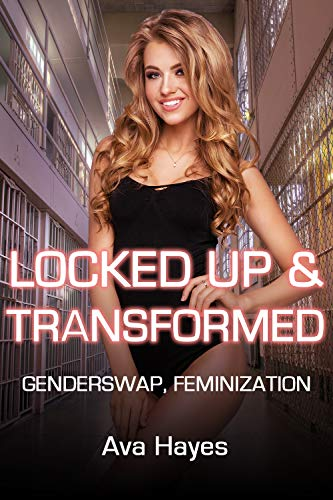 Locked Up & Transformed: Genderswap, Feminization (English Edition)