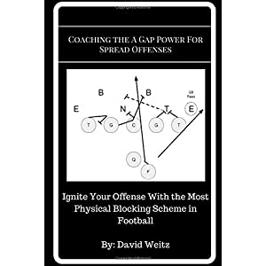 Coaching the A Gap Power For Spread Offenses: Ignite Your Offense With the Most Physical Blocking Scheme in Football