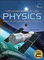 Advanced Level PHYSICS (Laws Of Physics Made Intuitive)-Part 2