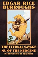 The Eternal Savage: Nu of the Neocene (Bison Frontiers of Imagination Series)