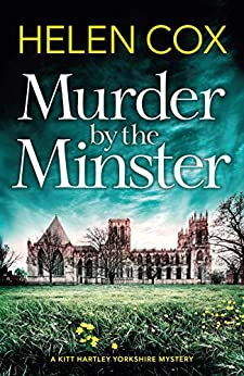 Murder by the Minster: the most exciting new cosy mystery summer read for 2019 (The Kitt Hartley Yorkshire Mysteries Book 1) by [Cox, Helen]