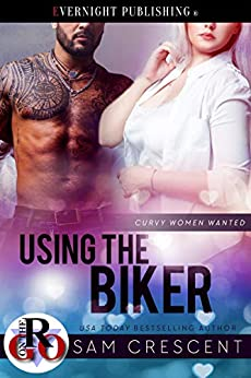 Using the Biker (Curvy Women Wanted Book 16) by [Crescent, Sam]