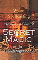 The Awesome Power of Secret Magic: Wicca Spellcasting