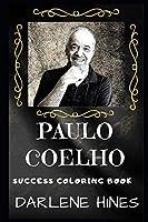 Paulo Coelho Success Coloring Book: A Brazilian Lyricist and Novelist. (Paulo Coelho Success Coloring Books)