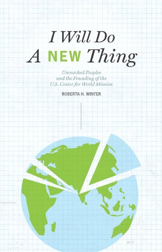I Will Do A New Thing: Unreached Peoples and the Founding of the U.S. Center for World Mission (English Edition)