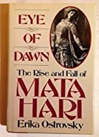 Eye of Dawn: The Rise and Fall of Mata Hari