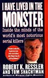 I Have Lived in the Monster: Inside the Minds of the World's Most Notorious Serial Killers (St. Martin's True Crime Library)