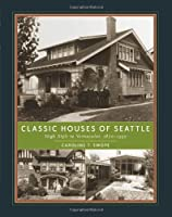 Classic Houses Of Seattle: High Style To Vernacular, 1870-1950 (Classic Houses Series)