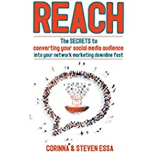 Reach: The secrets to converting a social media audience into your network marketing downline fast