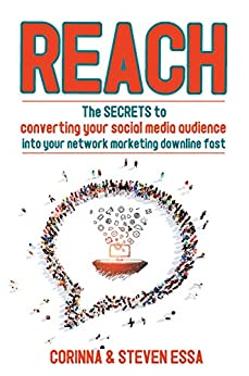 Reach: The secrets to converting a social media audience into your network marketing downline fast by [Essa, Corinna]