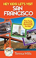 Hey Kids! Let's Visit San Francisco: Fun Facts and Amazing Discoveries for Kids