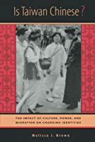Is Taiwan Chinese?: The Impact of Culture, Power, and Migration on Changing Identities (Berkeley Series in Interdisciplinary Studies of China) (Interdisciplinary Studies of China, 2)