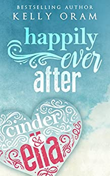 Happily Ever After (Cinder & Ella #2) by [Oram, Kelly]