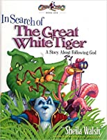 In Search of the Great White Tiger: A Story About Following God (Gnoo Zoo Book 1)