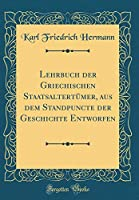 Lehrbuch Der Griechischen Staatsaltertuemer, Aus Dem Standpuncte Der Geschichte Entworfen (Classic Reprint)