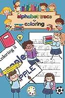 Alphabet Tracing & coloring: Kindergarten,handwriting book ,practice workbook, pre-k, toddlers ,Letter Tracing Workbook