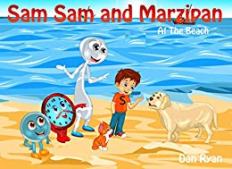 Sam Sam and Marzipan: At The Beach (Pre-School Kids Picture Story Book Book 6) by [Ryan, Dan]