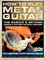 How to Play Metal Guitar: The Basics & Beyond (How to Play Series)