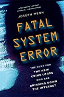 Fatal System Error: The Hunt for the New Crime Lords Who Are Bringing Down the Internet by Joseph Menn(2010-10-26)