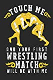 Touch Me And Your First Wrestling Match Will Be With Me: Funny Blank Lined Journal Notebook, 120 Pages, Soft Matte Cover, 6 x 9