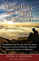 Passing the Test of Faith: The Rewards for Trusting God and Three Fundamental Steps for Walking Through Trials, Adversities, and Hardships