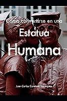 Como Convertirse En Una Estatua Humana: Manual para convertirse en una verdadera Estatua Viviente (1)